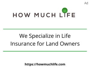 We Specilaize in Life Insurance for Land Owners
