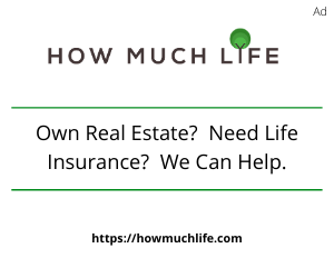 Own Real Estate? Need Life Insurance? We Can Help.